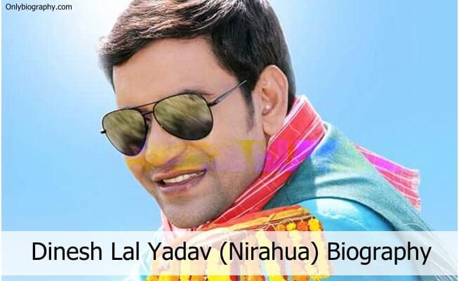 Dinesh Lal Yadav (Nirahua) Biography - Age, Height, Family And Wife